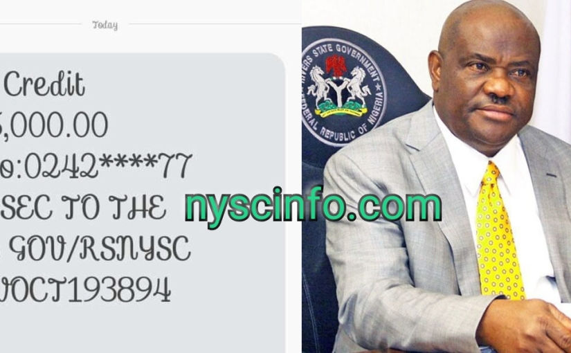 Rivers State Governor, Nyesom Wike, Commences Payment Of N15,000 To Corpers